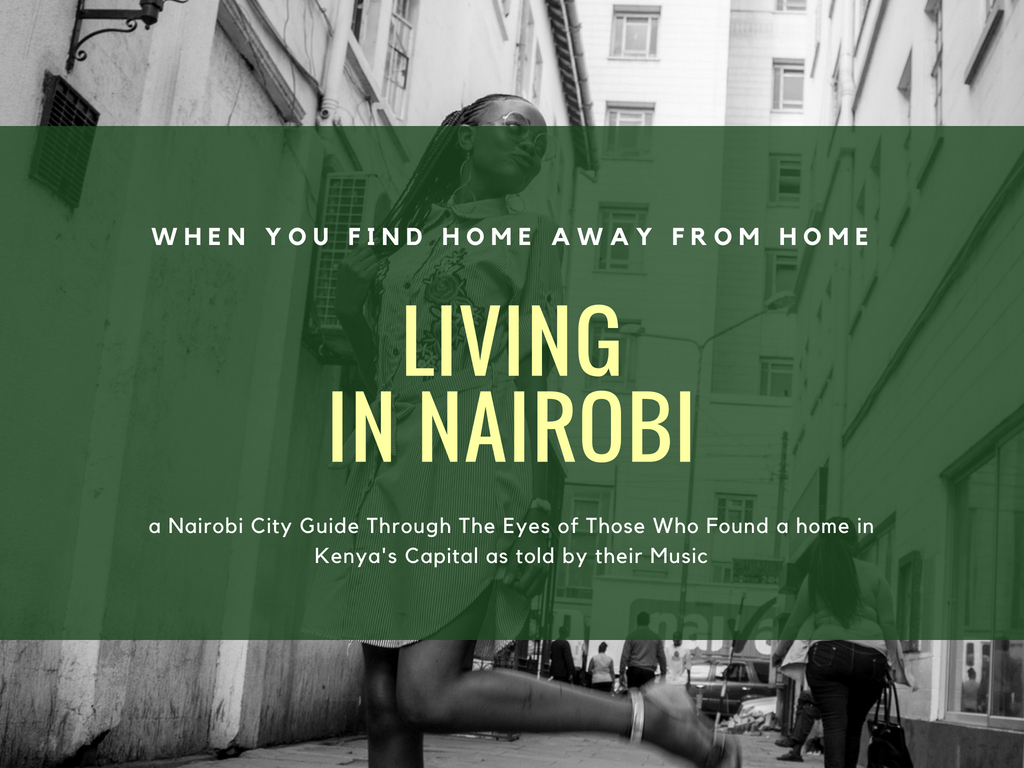 When You find home away from home poster: Living in Nairobi - a Nairobi city guide through the eyes of those who found a home in Nairobi as told by their music