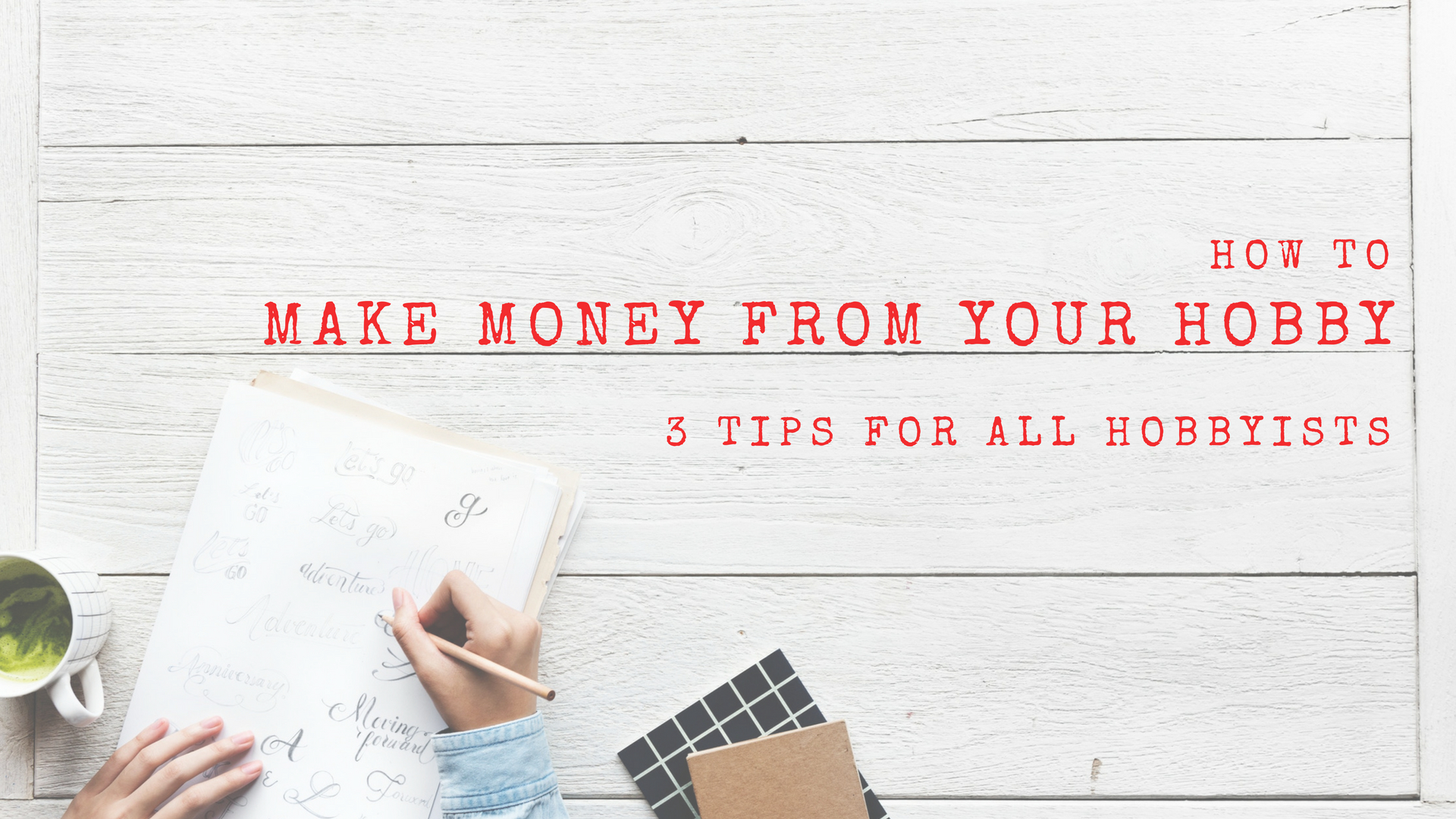 Poster: How to make money from your hobby: 3 tips for all hobbyists