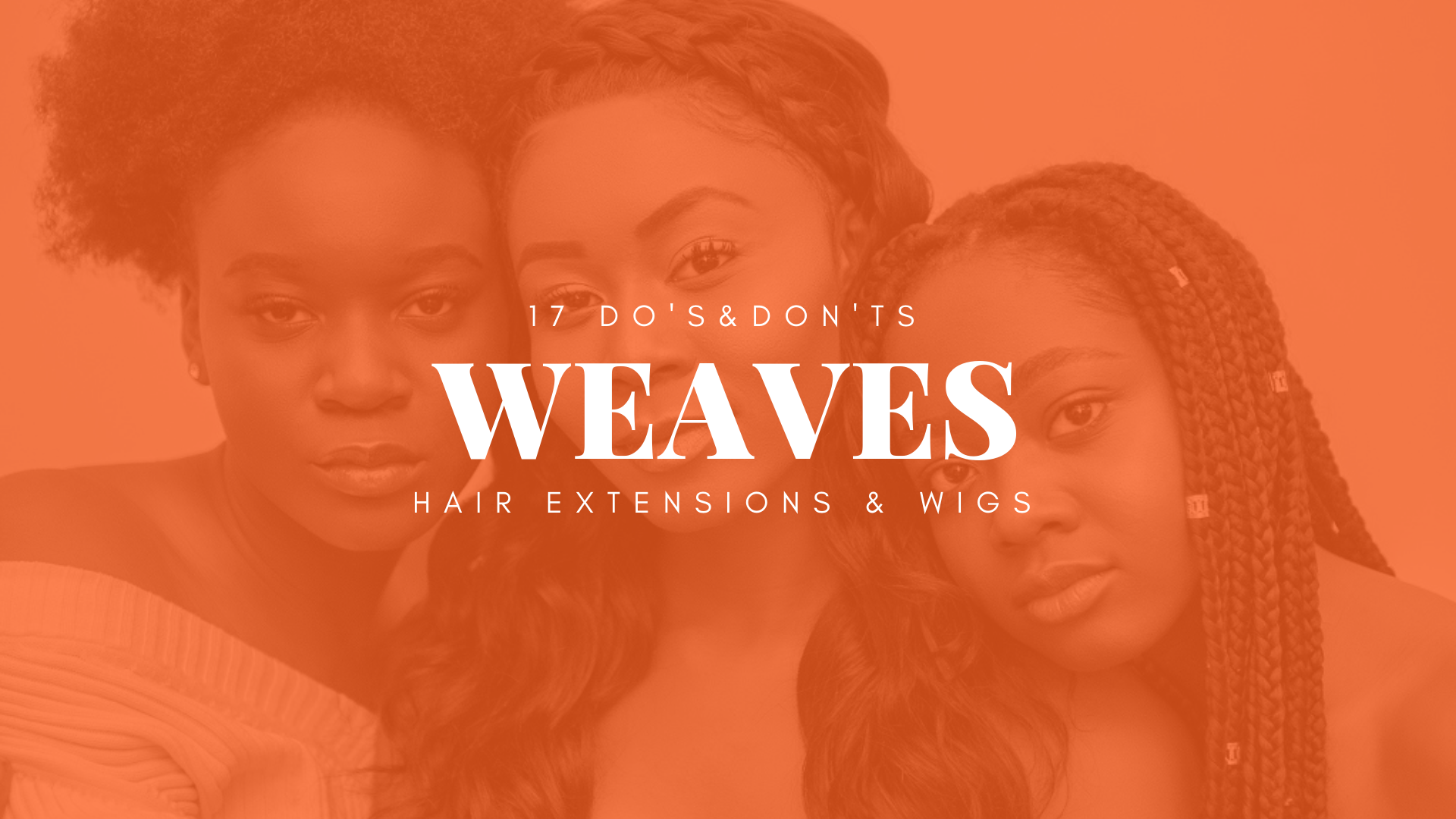 Poster: Weaves, Hair Extensions and wigs - seventeen do's and don'ts